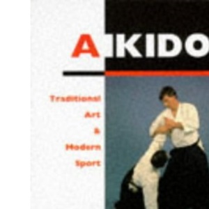 Aikido: Traditional Art and Modern Sport