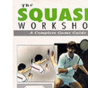 Squash Workshop: A Complete Game Guide