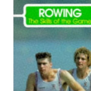 Rowing: Skills of the Game (The skills of the game)