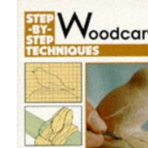 Woodcarving: Step-by-step Techniques