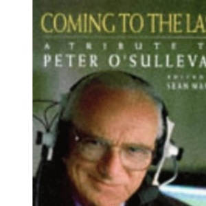 Coming to the Last: Tribute to Peter O'Sullevan
