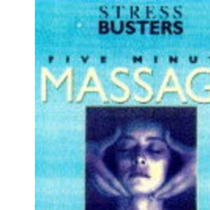 Stressbusters Five Minute Massage: Quick and Simple Techniques for Busy People