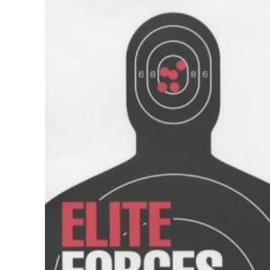 Elite Forces: An Encyclopedia of the World's Most Formidable Secret Armies