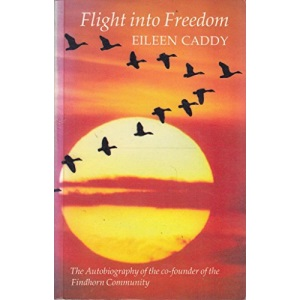 Flight into Freedom: Autobiography of the Co-founder of the Findhorn Foundation