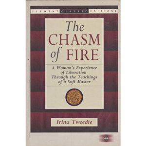 The Chasm of Fire: A Woman's Experience of Liberation Through the Teachings of a Sufi Master (Element Classic Editions)