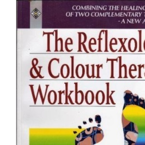 The Reflexology and Colour Therapy Workbook: Combining the Healing Benefits of Two Complementary Therapies