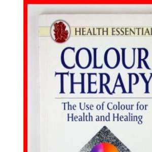 Colour Therapy: The Use of Colour for Health and Healing (Health Essentials)