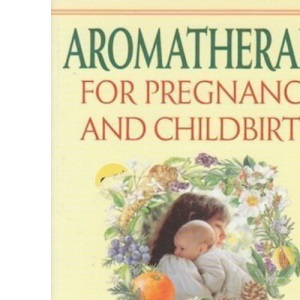 Aromatherapy for Pregnancy and Childbirth (Women's health & parenting)