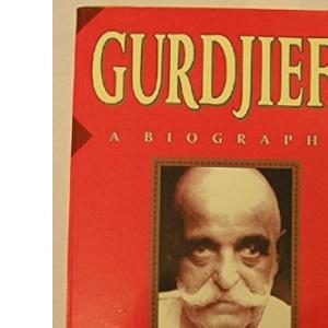 Gurdjieff: The Anatomy of a Myth : A Biography