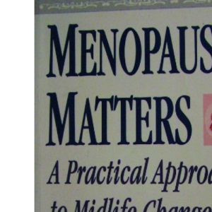 Menopause Matters: A Practical Approach to Midlife Change