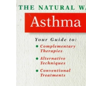 The Natural Way with Asthma: A Comprehensive Guide to Gentle, Safe and Effective Treatment