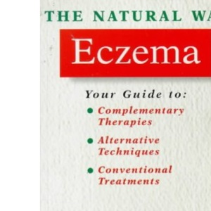 The Natural Way with Eczema: A Comprehensive Guide to Gentle, Safe and Effective Treatment