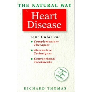 The Natural Way with Heart Disease: A Comprehensive Guide to Gentle, Safe and Effective Treatment