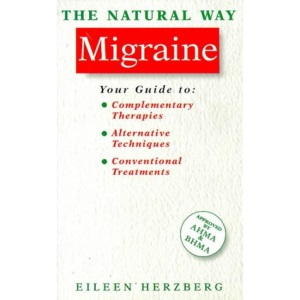 The Natural Way with Migraine: A Comprehensive Guide to Gentle, Safe and Effective Treatment