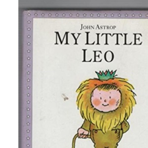 My Little Leo: A Parent's Guide to the Little Star of the Family (Little Stars S.)