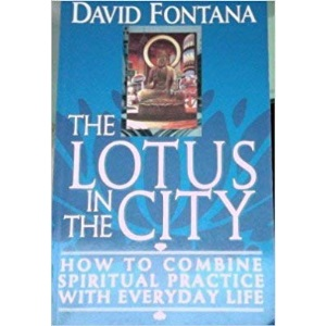 The Lotus in the City: How to Combine Spiritual Practice with Everyday Life