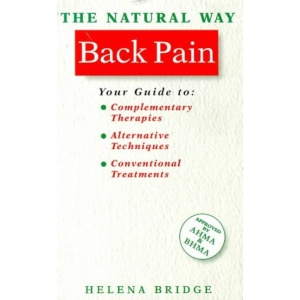The Natural Way with Back Pain: A Comprehensive Guide to Gentle, Safe and Effective Treatment