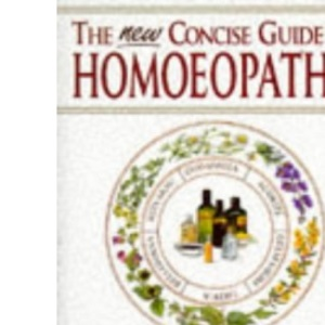 The New Concise Guide to Homoeopathy: An Introduction to the Understanding and Use of Homoeopathy
