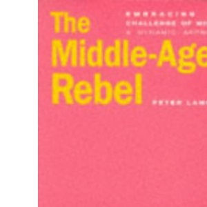 The Middle-aged Rebel: Responding to the Challenges of Midlife - A Dynamic Approach