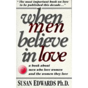 When Men Believe in Love: A Book for Men Who Love Women and the Women They Love