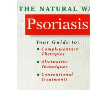 The Natural Way with Psoriasis: A Comprehensive Guide to Effective Treatment