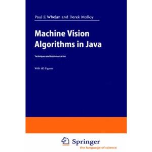 Machine Vision Algorithms in Java: Techniques and Implementation