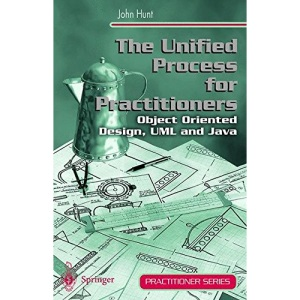 The Unified Process for Practitioners: Object-Oriented Design, UML and Java (Practitioner Series)