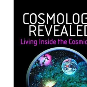 Cosmology Revealed: Living Inside the Cosmic Egg (Springer-Praxis Books)