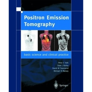 Positron Emission Tomography: Basic Science and Clinical Practice