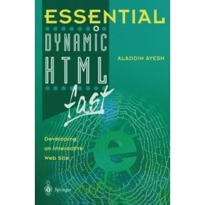 Essential Dynamic HTML fast: Developing an Interactive Web Site (Essential Series)