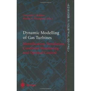 Dynamic Modelling of Gas Turbines: Identification, Simulation, Condition Monitoring and Optimal Control (Advances in Industrial Control)