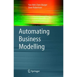Automating Business Modelling: A Guide to Using Logic to Represent Informal Methods and Support Reasoning (Advanced Information and Knowledge Processing)