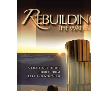 Rebuilding the Walls: A Challenge to the Church from Ezra and Nehemiah