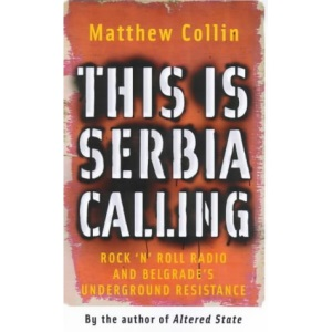 This Is Serbia Calling: Rock 'n' Roll Radio and Belgrade's Underground Resistance