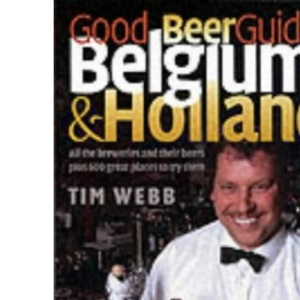 Good Beer Guide to Belgium and Holland: All the Beers and 600 Bars to Try Them in