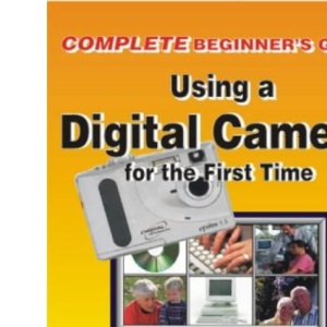 (The Complete Beginners Guide To) Using a Digital Camera for the First Time
