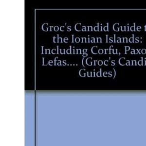 Groc's Candid Guide to the Ionian Islands: Including Corfu, Paxos, Lefas.... (Groc's Candid Guides)