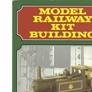 Model Railway Kit Building: How to build, paint and detail plastic and metal kits