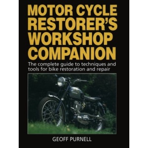 The Motor Cycle Restorer's Workshop Companion: The Complete Guide to Techniques and Tools for Motor Cycle Restoration and Repair