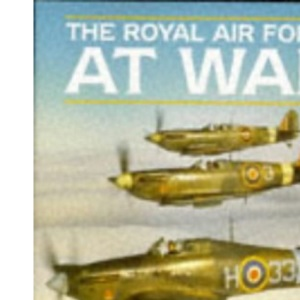 The Royal Air Force at War: Memories and Personal Experiences, 1939 to the Present Day