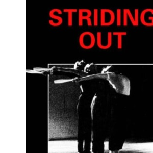 Striding Out: Aspects of Contemporary and New Dance in Britain