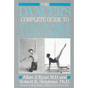 The Dancer's Complete Guide to Health Care and a Long Career