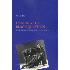 Dancing the Black Question: The Phoenix Dance Company Phenomenon