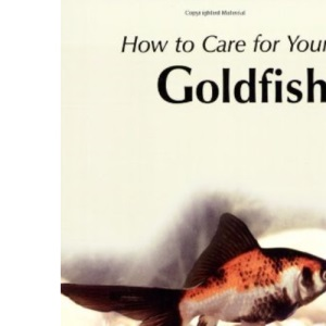 How to Care for Your Goldfish (Your first...series)