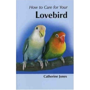How to Care for Your Lovebird (Your first...series)