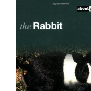 Rabbit: Pet Guides: A Guide to Selection, Housing, Care, Nutrition, Behaviour, Health, Breeding, Species and Colours (About Pets)