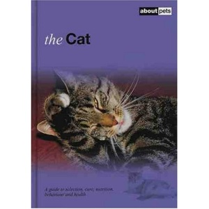 The Cat: A Guide to Selection, Care, Nutrition, Behaviour and Health (About Pets)