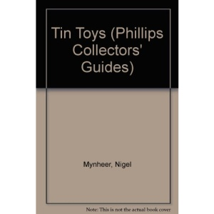 Tin Toys (Phillips Collectors' Guides)