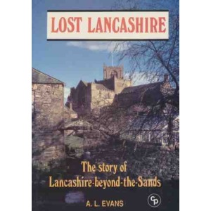 Lost Lancashire: The Story of Lancashire Beyond the Sands