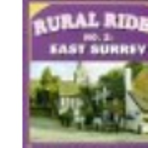 Rural Rides: East Surrey No. 2: Country Rides of Adventure and Discovery for All the Family (Cicerone Cycling)